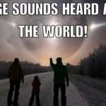 Strange Sounds Heard Across The World!